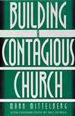 Becoming a Contagious Church Revolutionizing the Way We View and Do Evangelism, Mark Mittelberg
