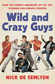 Wild and Crazy Guys How the Comedy Mavericks of the '80s Changed Hollywood Forever, Nick de Semlyen
