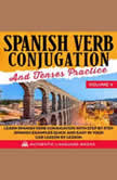 Spanish Verb Conjugation And Tenses Practice Volume V Learn Spanish Verb Conjugation With Step By Step Spanish Examples Quick And Easy In Your Car Lesson By Lesson, Authentic Language Books
