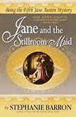 Jane and the Stillroom Maid Being the Fifth Jane Austen Mystery, Stephanie Barron
