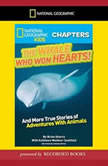 National Geographic Kids Chapters: The Whale Who Won Hearts And More True Stories of Adventures with Animals, Kathleen Weidner Zoehfeld