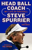 Head Ball Coach My Life in Football, Doing It Differently--and Winning, Steve Spurrier
