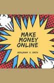 Make Money Online , Benjamin k. Smith