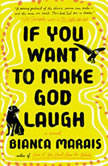 If You Want to Make God Laugh, Bianca Marais