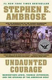 Undaunted Courage Meriwether Lewis, Thomas Jefferson, and the Openin, Stephen E. Ambrose