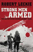 Strong Men Armed The United States Marines Against Japan, Robert Leckie