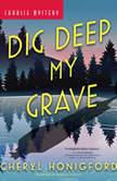 Dig Deep My Grave, Cheryl Honigford