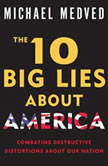 The 10 Big Lies About America Combating Destructive Distortions About Our Nation, Michael Medved