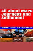 All about Mars Journeys and Settlement, Martin K. Ettington