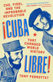 Cuba Libre! Che, Fidel, and the Improbable Revolution That Changed World History, Tony Perrottet