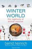 Winter World The Ingenuity of Animal Survival, Bernd Heinrich