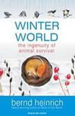 Winter World The Ingenuity of Animal Survival, Bernd Heinrich