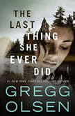 The Last Thing She Ever Did, Gregg Olsen