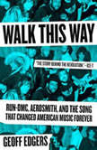 Walk This Way Run-DMC, Aerosmith, and the Song that Changed American Music Forever, Geoff Edgers
