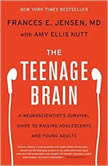 The Teenage Brain, Frances E. Jensen