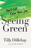 Seeing Green Don't Let Envy Color Your Joy, Tilly Dillehay