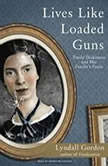 Lives Like Loaded Guns Emily Dickinson and Her Family's Feuds, Lyndall Gordon