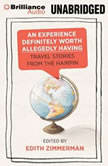 Experience Definitely Worth Allegedly Having, An Travel Stories from The Hairpin, Edith Zimmerman