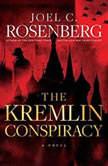 The Kremlin Conspiracy, Joel C. Rosenberg