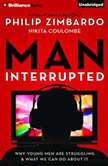 Man, Interrupted Why Young Men are Struggling & What We Can Do About It, Philip Zimbardo
