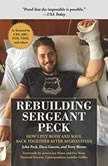 Rebuilding Sergeant Peck How I Put Body and Soul Back Together After Afghanistan, John Peck