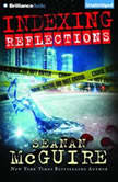 Indexing: Reflections, Seanan McGuire