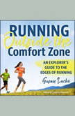 Running Outside the Comfort Zone An Explorer's Guide to the Edges of Running, Susan Lacke
