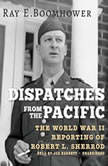 Dispatches from the Pacific The World War II Reporting of Robert L. Sherrod, Ray E. Boomhower