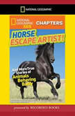 National Geographic Kids Chapters: Horse Escape Artist And More True Stories of Animals Behaving Badly, Ashlee Brown Blewett