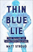 Thin Blue Lie The Failure of High-Tech Policing, Matt Stroud