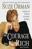 The Courage to be Rich The Financial and Emotional Pathways to Material and Spiritual Abundance, Suze Orman
