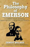 The Philosophy of Emerson A Conversation between Ralph Waldo Emerson and Ernest Holmes, Ernest Holmes