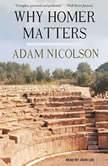 Why Homer Matters, Adam Nicolson