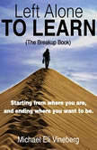 Left Alone to Learn (The Break-up Book)  , Michael Eli Vineberg