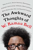 "The Awkward Thoughts of W. Kamau Bell Tales of a 6' 4"", African American, Heterosexual, Cisgender, Left-Leaning, Asthmatic, Black and Proud Blerd, Mama's Boy, Dad, and Stand-Up Comedian, W. Kamau Bell"
