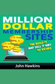 Million Dollar Membership Site, John Hawkins