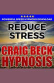 Reduce Stress: Hypnosis Downloads, Craig Beck