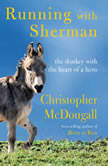 Running with Sherman The Donkey with the Heart of a Hero, Christopher McDougall