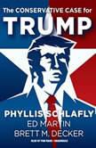 The Conservative Case for Trump, Phyllis Schlafly; Ed Martin; Brett M. Decker