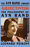 Objectivism The Philosophy of Ayn Rand, Leonard Peikoff