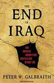 The End of Iraq How American Incompetence Created a War Without End, Peter W. Galbraith