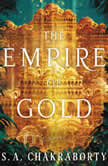 The Empire of Gold A Novel, S. A. Chakraborty