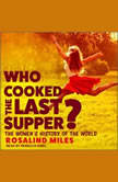 Who Cooked the Last Supper? The Women's History of the World, Rosalind Miles