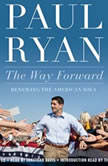 The Way Forward Renewing the American Idea, Paul Ryan