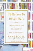 I'd Rather Be Reading The Delights and Dilemmas of the Reading Life, Anne Bogel
