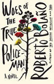 Woes of the True Policeman, Roberto Bolano