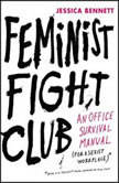 Feminist Fight Club An Office Survival Manual for a Sexist Workplace, Jessica Bennett