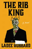 The Rib King A Novel, Ladee Hubbard