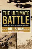 The Ultimate Battle Okinawa 1945The Last Epic Struggle of World War II, Bill Sloan
