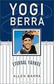 Yogi Berra Eternal Yankee, Allen Barra